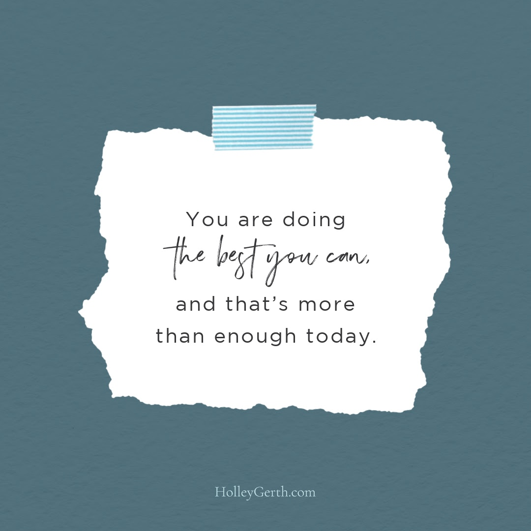 You're doing the best you can, and that's more than enough today.