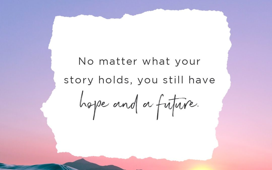 No Matter What Your Story Holds, You Still Have Hope and a Future