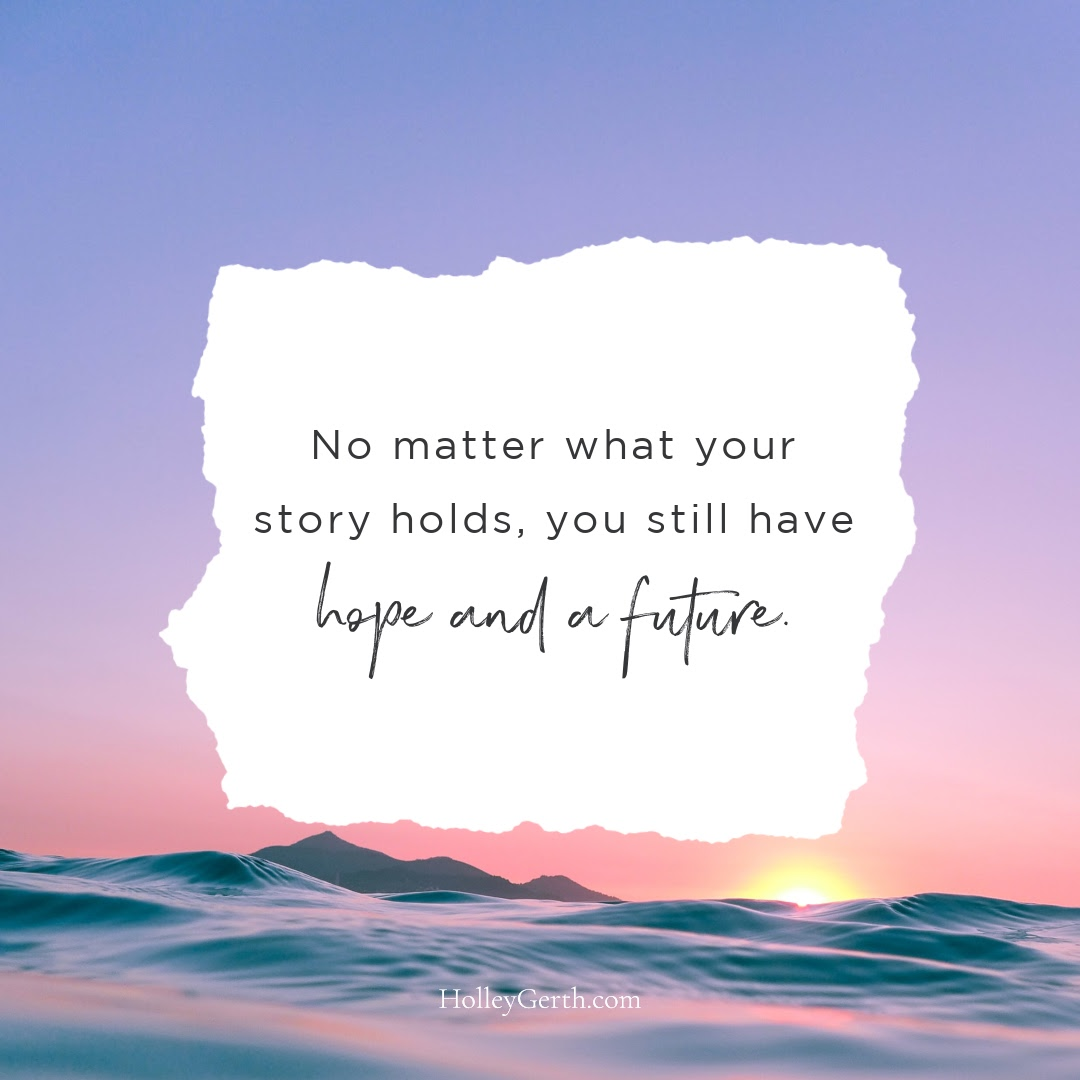 No matter what your story holds, you still have hope and a future.