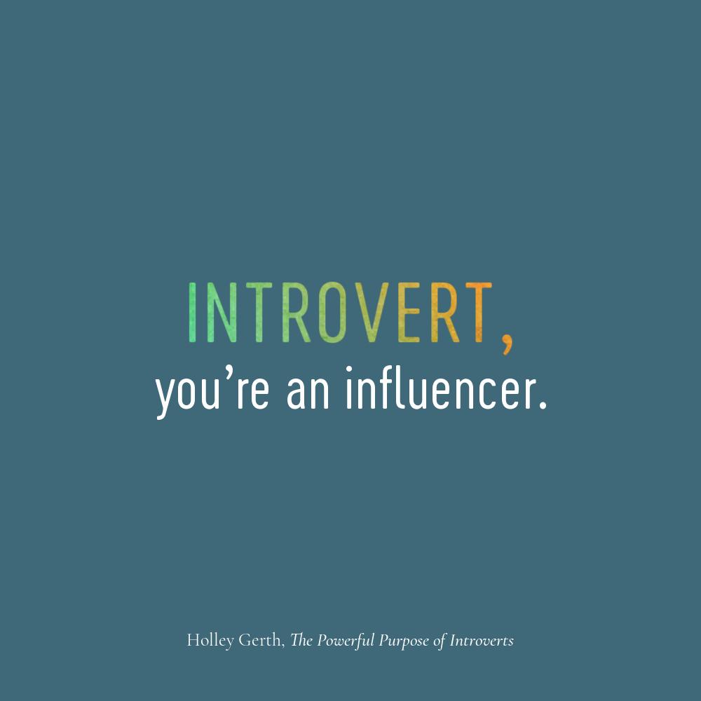 Introvert, you're an influencer.
