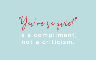 """Have you ever been told """"you're so quiet""""? Take it as a compliment…"""