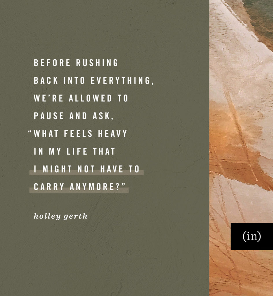 """Before rushing back into everything, we're allowed to pause and ask, """"What feels heavy in my life that I might not have to carry anymore?"""""""