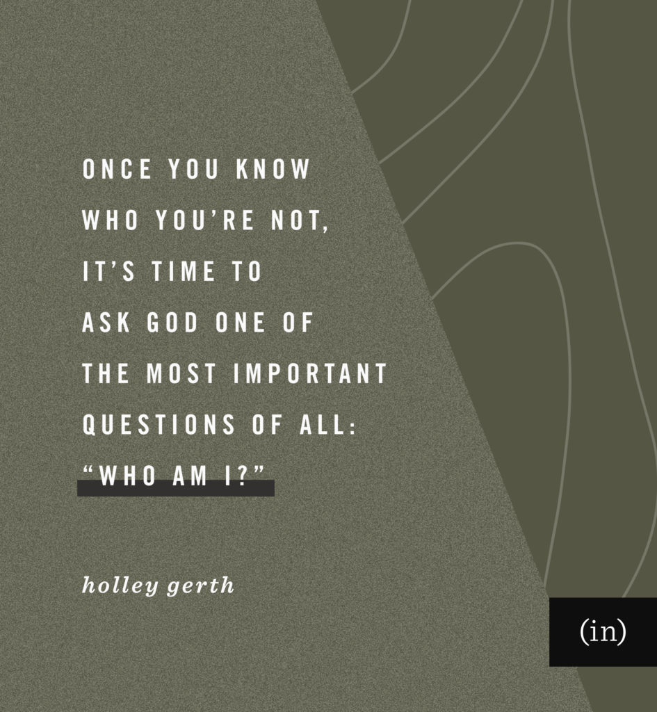 """Once you know who you're not, it's time to ask God one of the most important questions of all: """"Who am I?"""""""