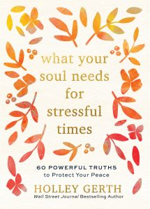 What Your Soul Needs for Stressful Times: 60 Truths to Protect Your Peace