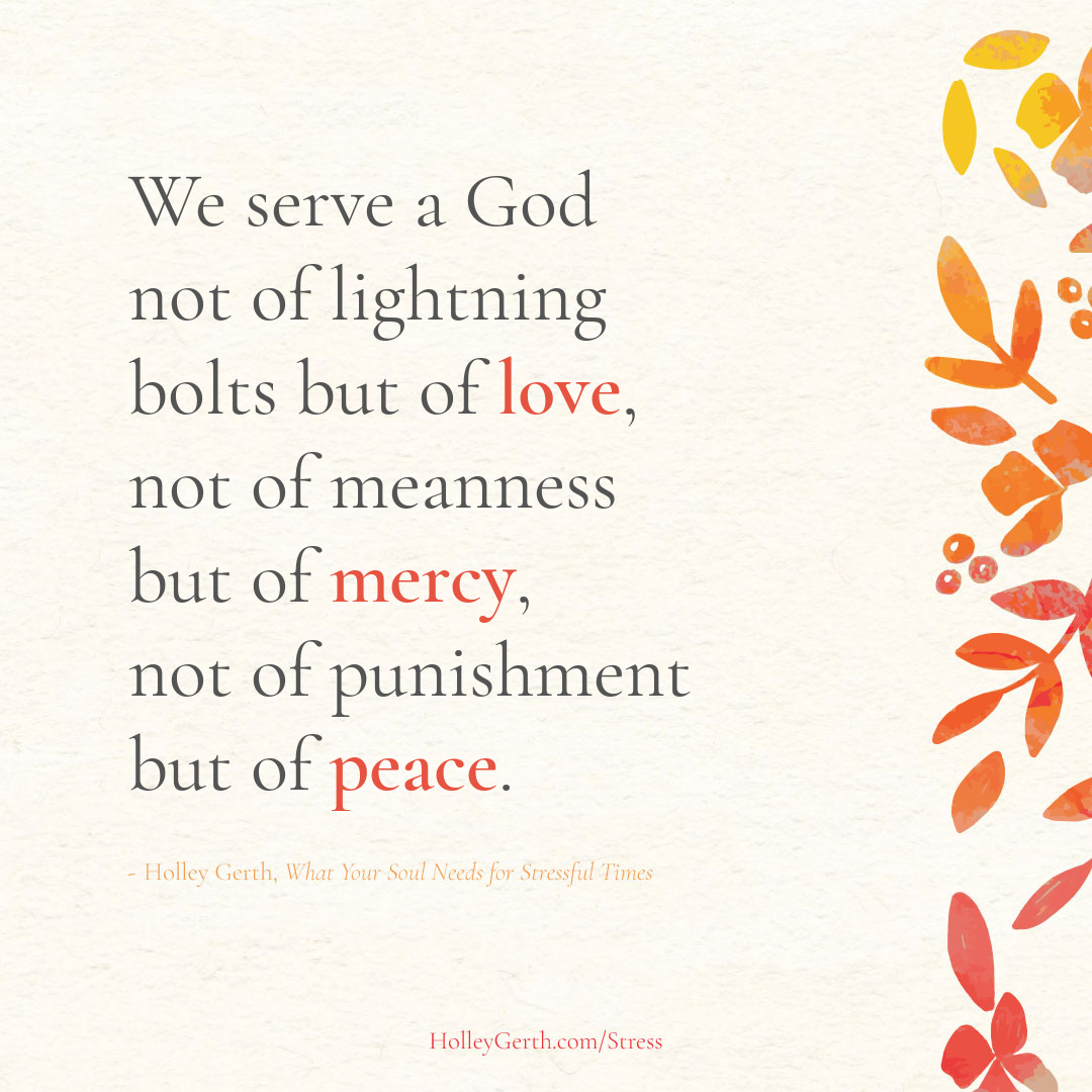 We serve a God not of lightning bolts but of love, not of meanness but of mercy, not of punishment but of peace.