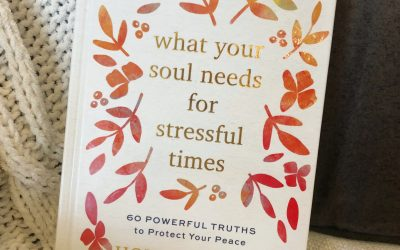 What Your Soul Needs for Stressful Times: Powerful Truths to Protect Your Peace
