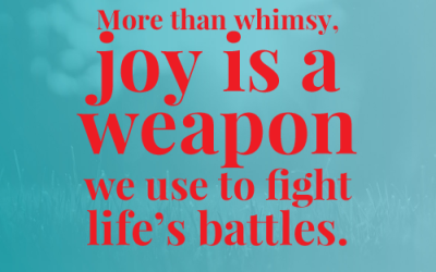 Why Your Joy is Worth Fighting for Today